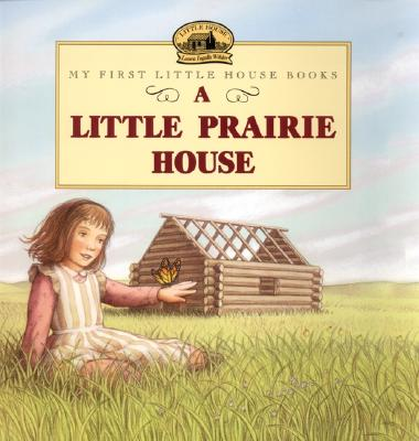 A Little Prairie House By Wilder, Laura Ingalls (EDT)/ Graef, Renee (ILT)