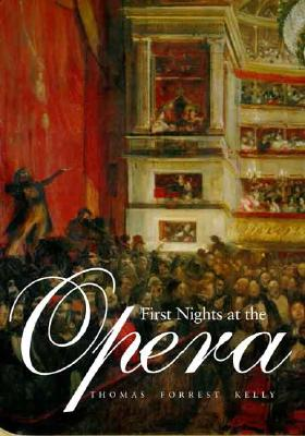 First Nights at the Opera By Kelly, Thomas Forrest